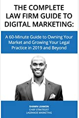 The Complete Law Firm Guide to Digital Marketing: A 60-Minute Guide to Owning Your Market and Growing Your Legal Practice in 2019 and Beyond Paperback