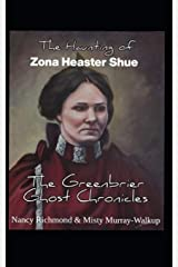 The Haunting of Zona Heaster Shue: The Greenbrier Ghost Chronicles Paperback