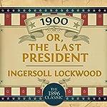 1900, Or: The Last President | Ingersoll Lockwood