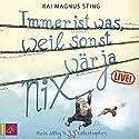Immer ist was, weil sonst wär ja nix: Mein Alltag in 33 Katastrophen Hörspiel von Kai Magnus Sting Gesprochen von: Kai Magnus Sting