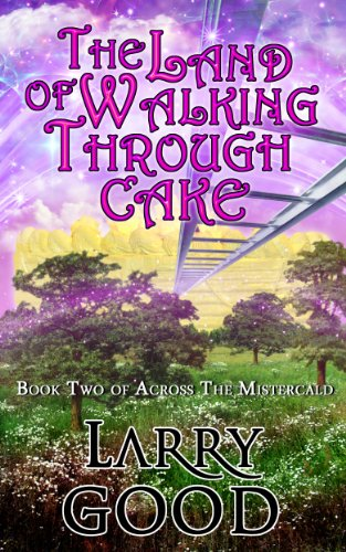 The Land of Walking Through Cake (Across The Mistercald Book 2)
