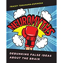 Neuromyths: Learning about Teaching by Debunking False Ideas about the Brain