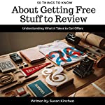 50 Things to Know About Getting Free Stuff to Review: Understanding What It Takes to Get Offers | Susan Kinchen,50 Things To Know