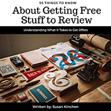 50 Things to Know About Getting Free Stuff to Review: Understanding What It Takes to Get Offers Audiobook by 50 Things To Know, Susan Kinchen Narrated by David L. White