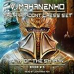 The Karmadont Chess Set: Way of the Shaman, Book 5 | Vasily Mahanenko