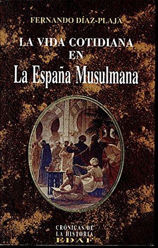 Vida cotidiana en la España musulmana, la Clío. Crónicas de la historia: Amazon.es: Diaz Plaja, Fernando: Libros