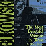 The Most Beautiful Woman in Town & Other Stories | Charles Bukowski,Gail Chiarrello - editor