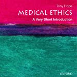 Medical Ethics: A Very Short Introduction | Tony Hope
