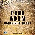 Paganini's Ghost Audiobook by Paul Adam Narrated by Seán Barrett