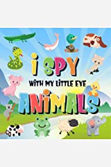 I Spy With My Little Eye - Animals: Can You Spot the Animal That Starts With...? | A Really Fun Search and Find Game for Kids 2-4! (I Spy Books for Kids 2-4 Book 2) Kindle Edition