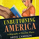 Unbuttoning America: A Biography of Peyton Place | Ardis Cameron