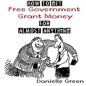 How to Get Free Government Grant Money for Almost Anything Audiobook