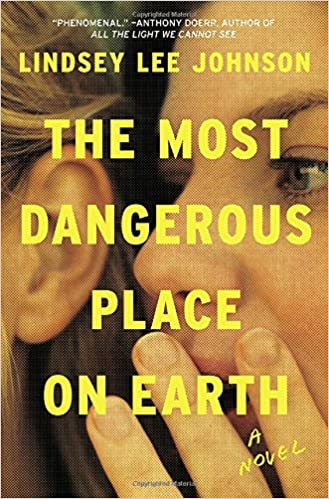 The Most Dangerous Place On Earth A Novel Johnson Lindsey Lee