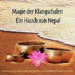 Magie der Klangschalen - Ein Hauch von Nepal: Eine einzigartige Klangschalen-Komposition für Gesundheit und innere Harmonie   Abhamani Ajash