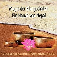 Magie der Klangschalen - Ein Hauch von Nepal: Eine einzigartige Klangschalen-Komposition für Gesundheit und innere Harmonie Hörbuch von Abhamani Ajash Gesprochen von: Patrick Lynen
