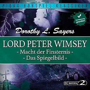 Macht der Finsternis / Das Spiegelbild (Lord Peter Wimsey - Kriminalhörspiel 3 + 4) Hörspiel