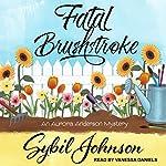 Fatal Brushstroke: Aurora Anderson Mystery Series, Book 1 | Sybil Johnson