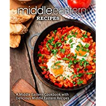 Middle Eastern Recipes: A Middle Eastern Cookbook with Delicious Middle Eastern Recipes