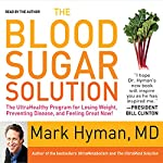 The Blood Sugar Solution: The UltraHealthy Program for Losing Weight, Preventing Disease, and Feeling Great Now! | Mark Hyman M.D.