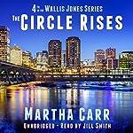 The Circle Rises: The Wallis Jones Series, Book 4 | Martha Carr