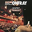 L'esprit français: Conférence-Débat : Michel Onfray répondant Patrick Frémeaux Speech by Michel Onfray Narrated by Michel Onfray