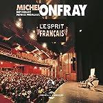 L'esprit français: Conférence-Débat : Michel Onfray répondant Patrick Frémeaux | Michel Onfray