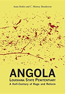 Dying to Tell: Angola Crime, Consequence, and Conclusion at Louisiana State Penitentiary