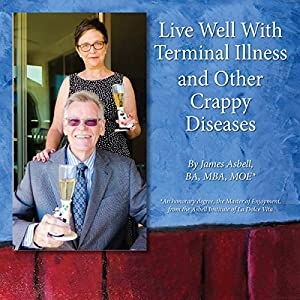 Live Well with Terminal Illness and Other Crappy Diseases Audiobook