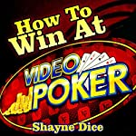 How to Win Big @ Video Poker | Shayne Dice