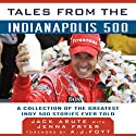 Tales from the Indianapolis 500: A Collection of the Greatest Indy 500 Stories Ever Told Audiobook by Jack Arute, Jenna Fryer, A. J. Foyt (foreword) Narrated by Tony Carnaghi