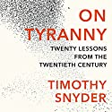 On Tyranny: Twenty Lessons from the Twentieth Century Audiobook by Timothy Snyder Narrated by Timothy Snyder