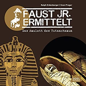 Das Amulett des Tutanchamun (Faust jr. ermittelt 05) Hörspiel
