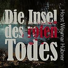 Die Insel des roten Todes Hörbuch von Horst Weymar Hübner Gesprochen von: Robert Frank