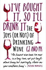 I've Bought It, So I'll Drink It: The Joys (or Not) of Drinking Wine Paperback