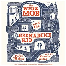 The Whiz Mob and the Grenadine Kid Audiobook by Colin Meloy Narrated by Bronson Pinchot