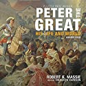 Peter the Great: His Life and World Audiobook by Robert K. Massie Narrated by Frederick Davidson