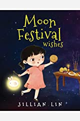 Moon Festival Wishes: Moon Cake and Mid-Autumn Festival Celebration (Fun Festivals) Paperback