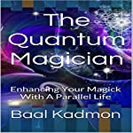 The Quantum Magician: Enhancing Your Magick with a Parallel Life | Baal Kadmon