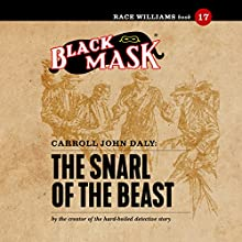 The Snarl of the Beast: Race Williams #17 (Black Mask) Audiobook by Carroll John Daly Narrated by Finn J.D. John