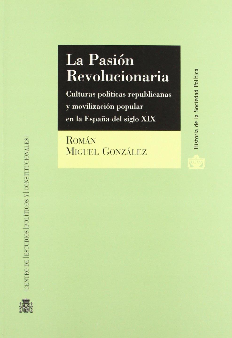 La pasión revolucionaria.: Culturas políticas republicanas y ...