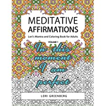 Meditative Affirmations (Lori's Mantra and Coloring Book for Adults) (Volume 1)