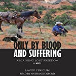 Only by Blood and Suffering | LaVoy Finicum