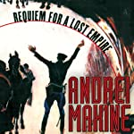 Requiem for a Lost Empire: A Novel | Andrei Makine