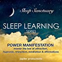 Power Manifestation, Master the Law of Attraction: Sleep Learning, Hypnosis, Relaxation, Meditation & Affirmations Speech by  Jupiter Productions Narrated by Anna Thompson