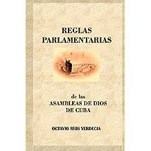 Reglas Parlamentarias de las Asambleas de Dios de Cuba (Spanish Edition) Nov 21, 2018