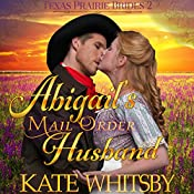 Abigail's Mail Order Husband: Texas Prairie Brides, Book 2 | Kate Whitsby