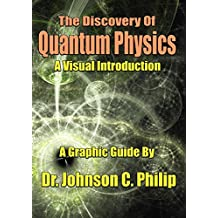 The Discovery Of Quantum Physics: A Visual Tour (A Graphic Guide)