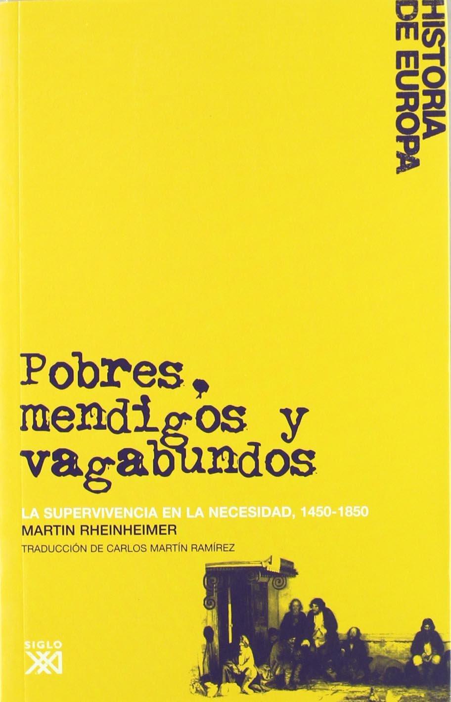 Pobres, mendigos y vagabundos: La supervivencia en la necesidad, 1450-1850 Historia de Europa: Amazon.es: Rheinheimer, Martin, Martín Ramírez, Carlos: Libros
