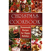 Christmas Cookbook: Homemade Recipes for Happy Holidays (Christmas Cookbook Delicious Family Holiday Recipes) (Cookbooks)