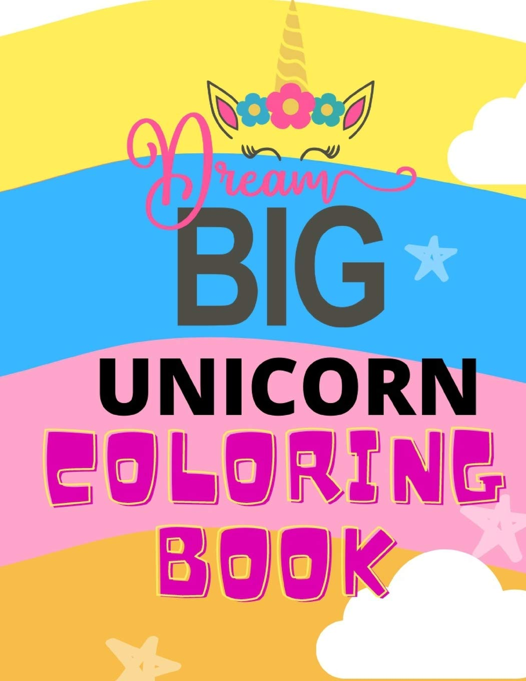 Dream Big Unicorn Coloring Book 60 Pages For Kids Ages 4 8 Coloring Books Paperback Kumiko Nakamura 9798683970055 Amazon Com Books